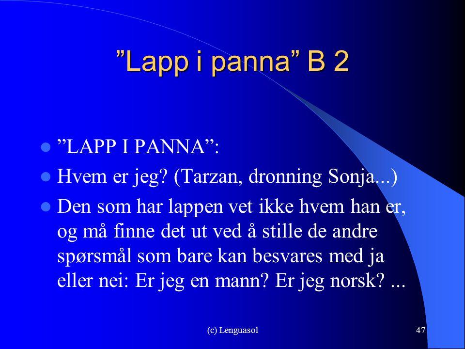 """(c) Lenguasol47 """"Lapp i panna"""" B 2 """"LAPP I PANNA"""": Hvem er jeg? (Tarzan, dronning Sonja...) Den som har lappen vet ikke hvem han er, og må finne det u"""