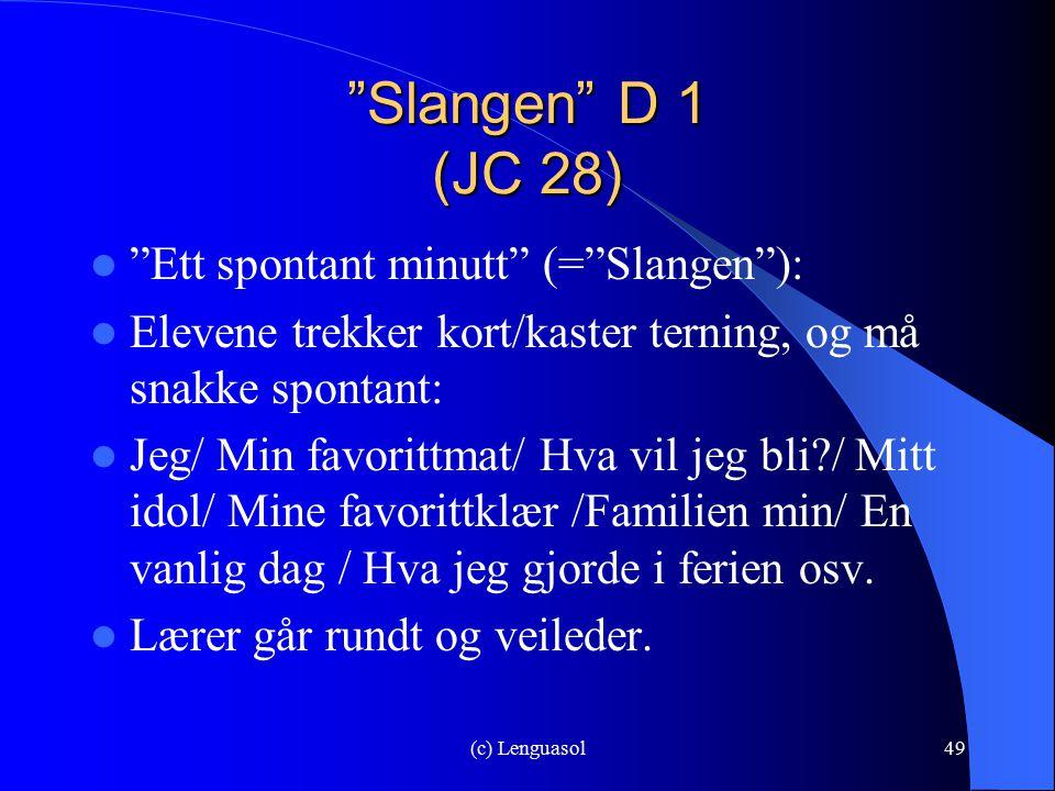 """(c) Lenguasol49 """"Slangen"""" D 1 (JC 28) """"Ett spontant minutt"""" (=""""Slangen""""): Elevene trekker kort/kaster terning, og må snakke spontant: Jeg/ Min favorit"""