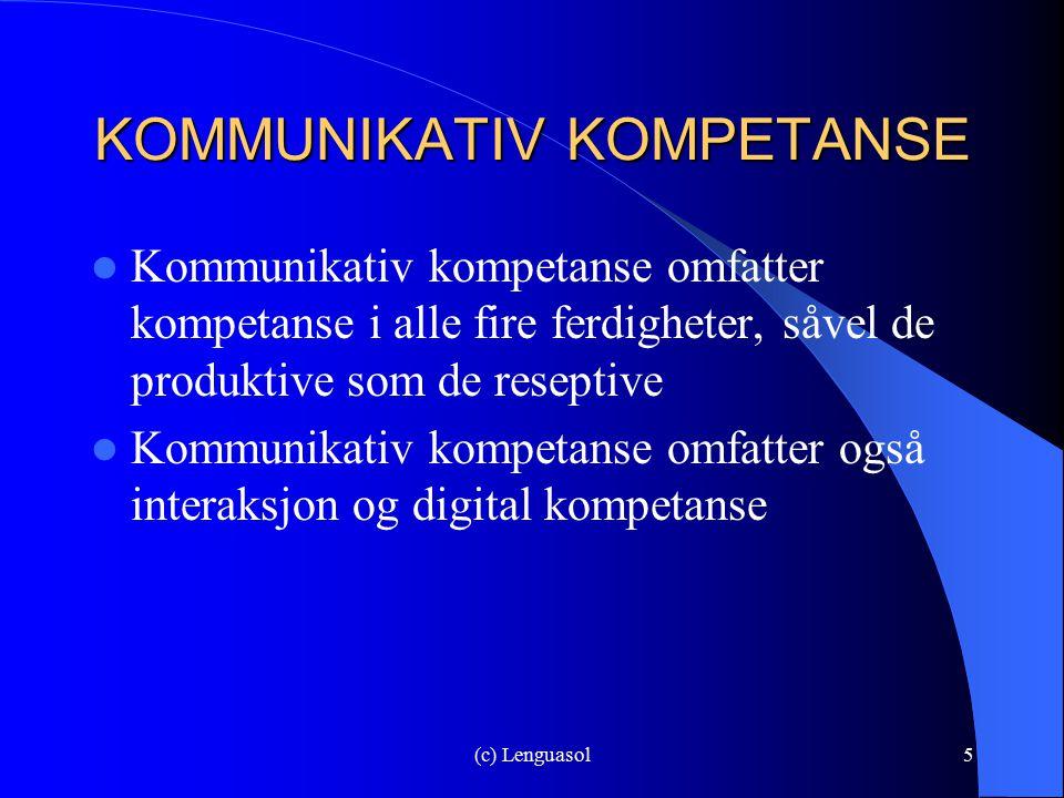 (c) Lenguasol5 KOMMUNIKATIV KOMPETANSE Kommunikativ kompetanse omfatter kompetanse i alle fire ferdigheter, såvel de produktive som de reseptive Kommu