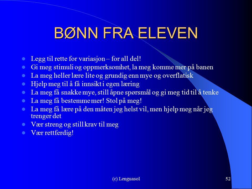 (c) Lenguasol52 BØNN FRA ELEVEN Legg til rette for variasjon – for all del! Gi meg stimuli og oppmerksomhet, la meg komme mer på banen La meg heller l