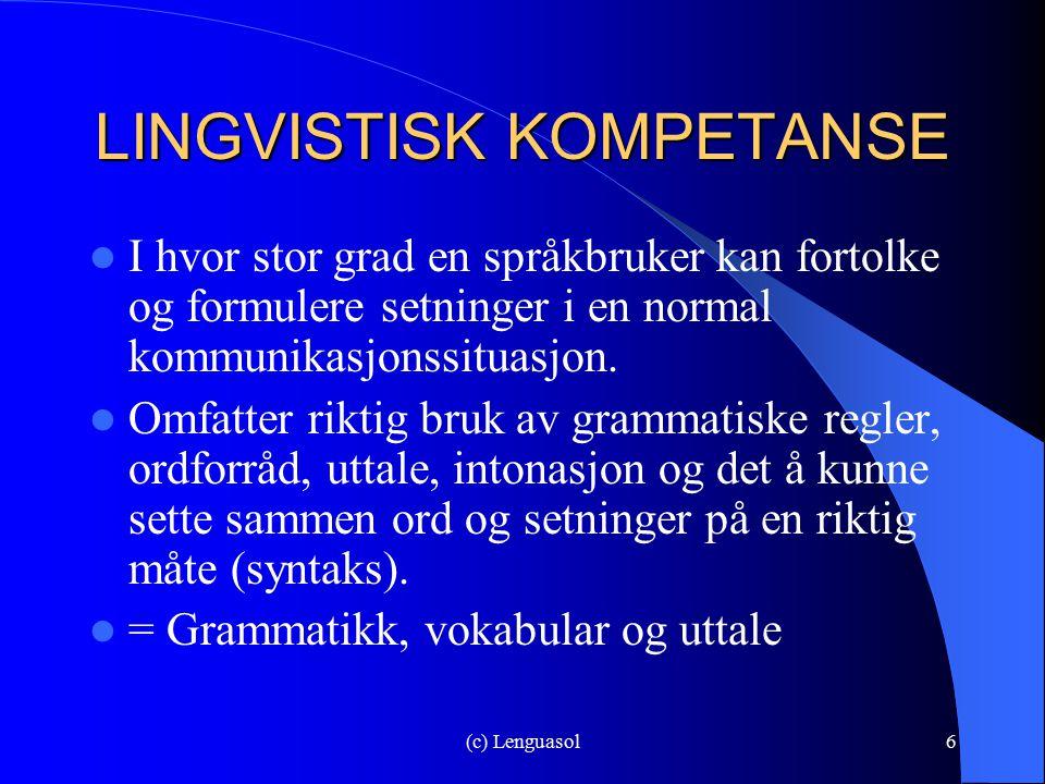 (c) Lenguasol6 LINGVISTISK KOMPETANSE I hvor stor grad en språkbruker kan fortolke og formulere setninger i en normal kommunikasjonssituasjon. Omfatte