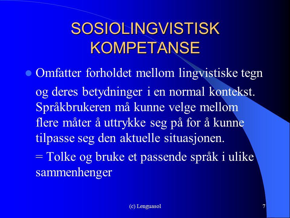 (c) Lenguasol7 SOSIOLINGVISTISK KOMPETANSE Omfatter forholdet mellom lingvistiske tegn og deres betydninger i en normal kontekst. Språkbrukeren må kun