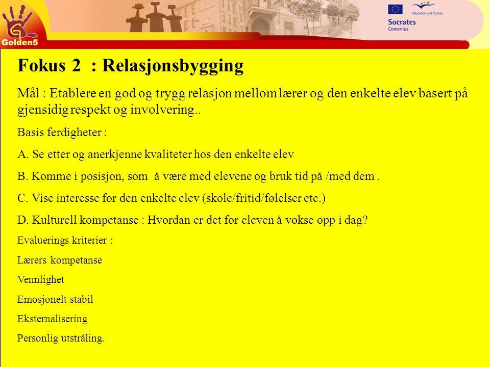 Fokus 2 : Relasjonsbygging Mål : Etablere en god og trygg relasjon mellom lærer og den enkelte elev basert på gjensidig respekt og involvering..