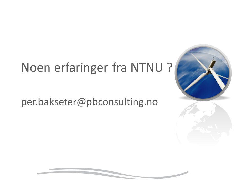 Noen erfaringer fra NTNU ? per.bakseter@pbconsulting.no