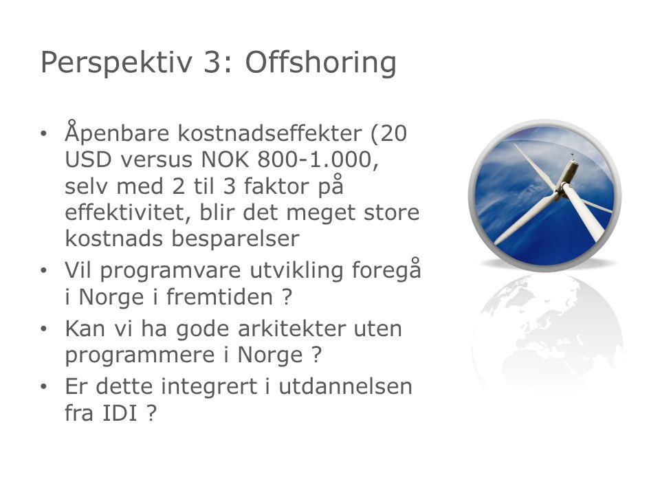 Åpenbare kostnadseffekter (20 USD versus NOK 800-1.000, selv med 2 til 3 faktor på effektivitet, blir det meget store kostnads besparelser Vil programvare utvikling foregå i Norge i fremtiden .