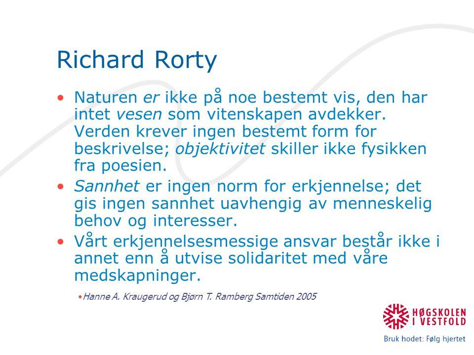 Richard Rorty Naturen er ikke på noe bestemt vis, den har intet vesen som vitenskapen avdekker.