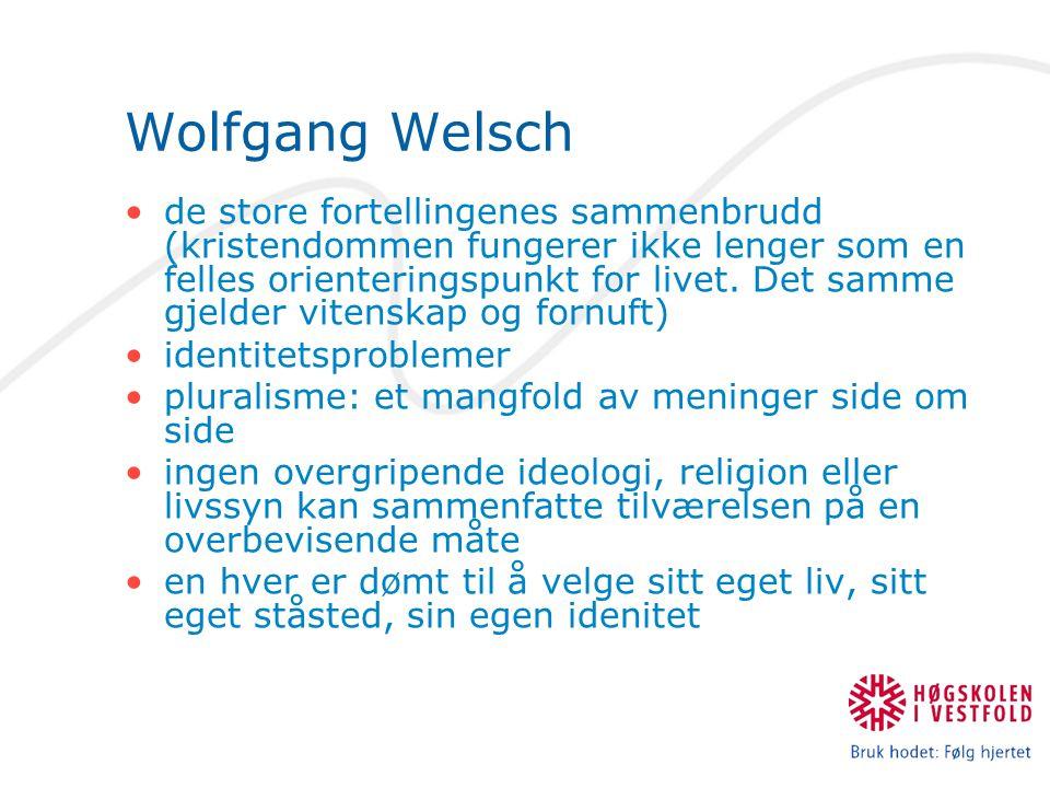 Wolfgang Welsch de store fortellingenes sammenbrudd (kristendommen fungerer ikke lenger som en felles orienteringspunkt for livet.