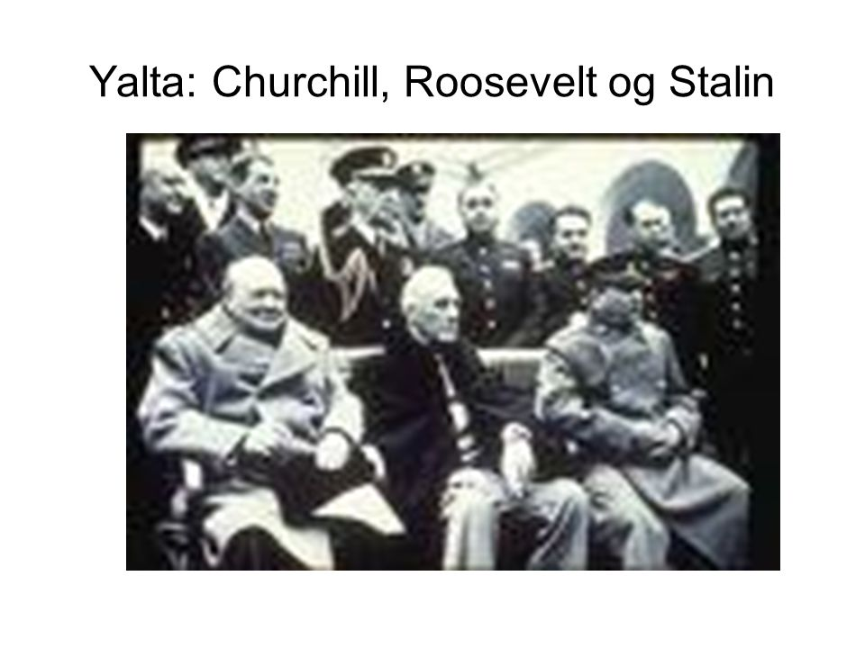 Yalta: Churchill, Roosevelt og Stalin