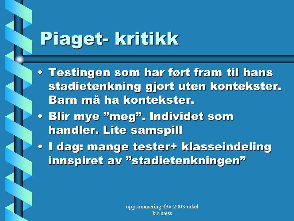oppsummering -f3a-2003-rakel k.r.næss Piaget- kritikk Testingen som har ført fram til hans stadietenkning gjort uten kontekster. Barn må ha kontekster