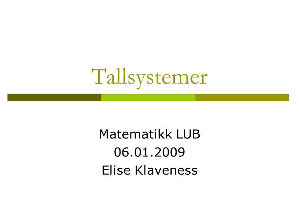 Tallsystemer Matematikk LUB 06.01.2009 Elise Klaveness