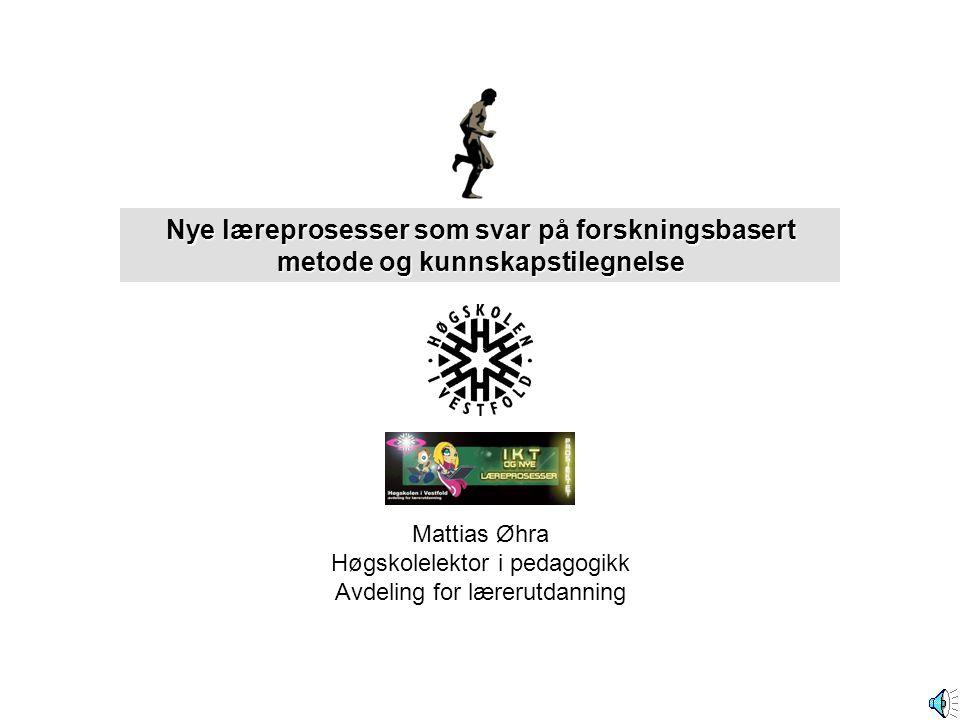 Mattias Øhra Høgskolelektor i pedagogikk Avdeling for lærerutdanning Nye læreprosesser som svar på forskningsbasert metode og kunnskapstilegnelse