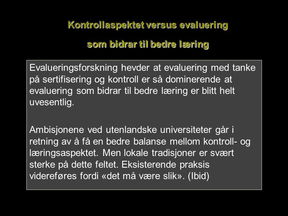 Kontrollaspektet versus evaluering som bidrar til bedre læring Evalueringsforskning hevder at evaluering med tanke på sertifisering og kontroll er så