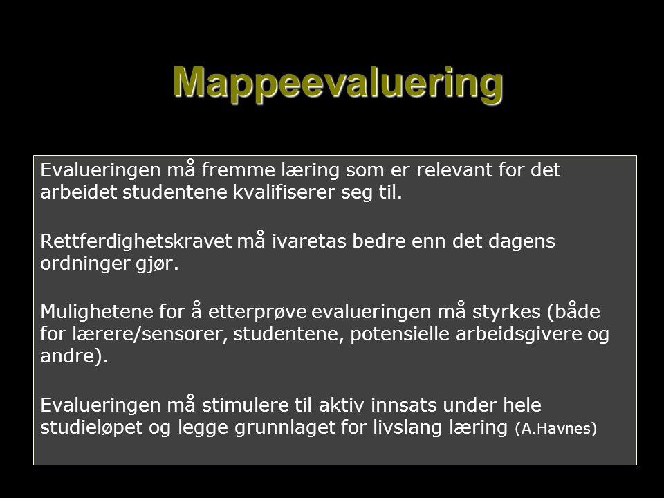 Mappeevaluering Evalueringen må fremme læring som er relevant for det arbeidet studentene kvalifiserer seg til. Rettferdighetskravet må ivaretas bedre