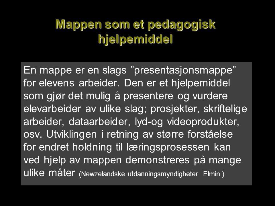 """Mappen som et pedagogisk hjelpemiddel En mappe er en slags """"presentasjonsmappe"""" for elevens arbeider. Den er et hjelpemiddel som gjør det mulig å pres"""