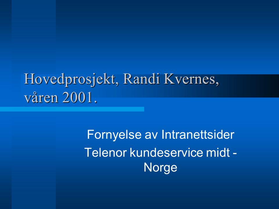 Hovedprosjekt, Randi Kvernes, våren 2001. Fornyelse av Intranettsider Telenor kundeservice midt - Norge