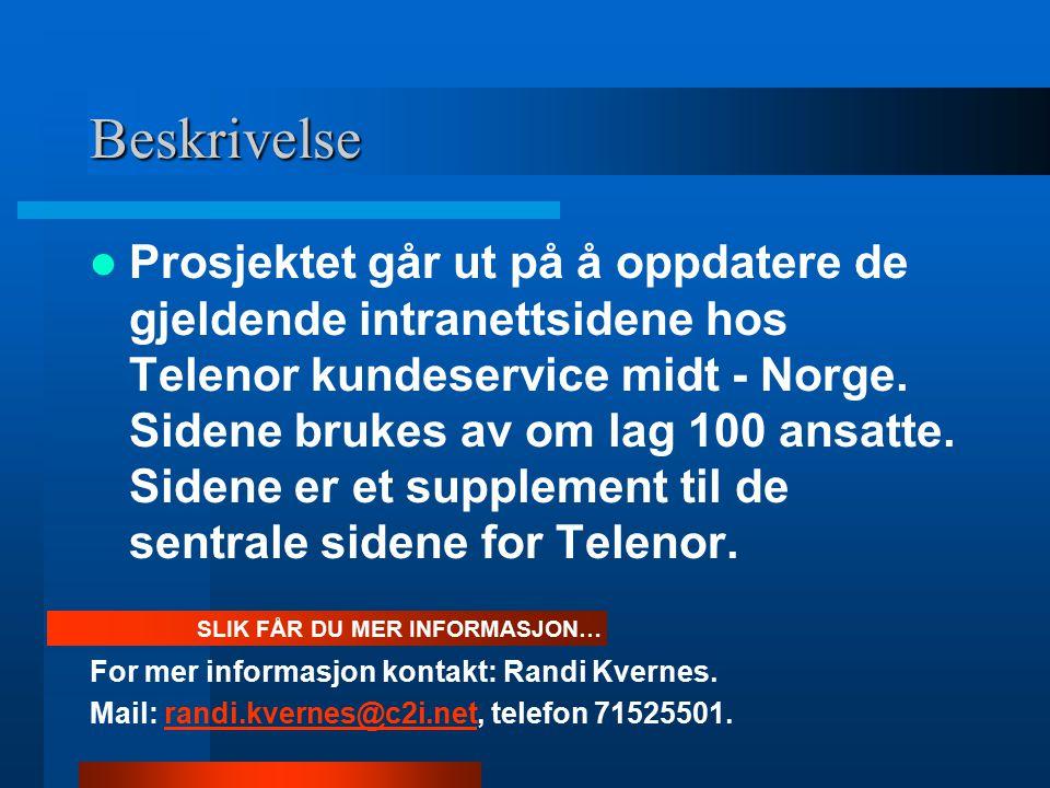 Beskrivelse Prosjektet går ut på å oppdatere de gjeldende intranettsidene hos Telenor kundeservice midt - Norge. Sidene brukes av om lag 100 ansatte.