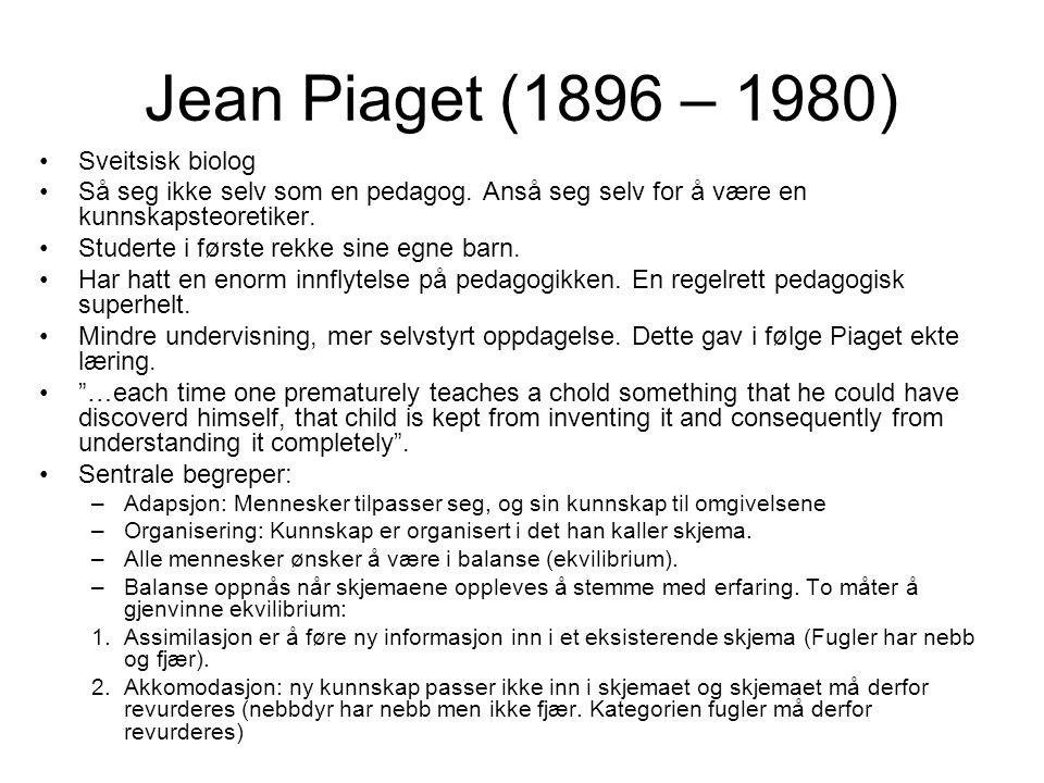 Jean Piaget (1896 – 1980) Sveitsisk biolog Så seg ikke selv som en pedagog. Anså seg selv for å være en kunnskapsteoretiker. Studerte i første rekke s