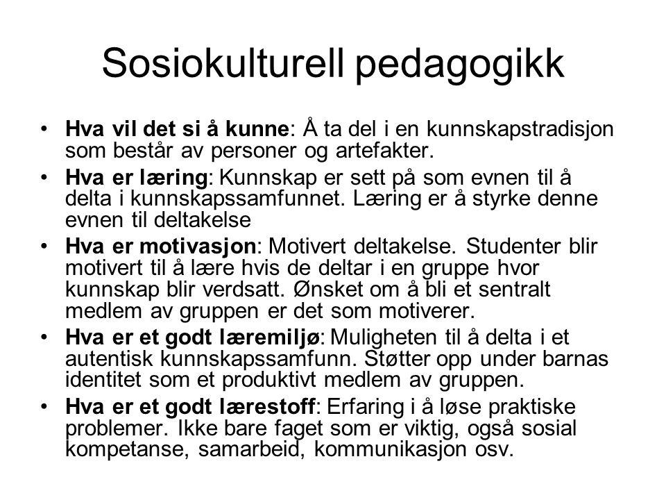 Sosiokulturell pedagogikk Hva vil det si å kunne: Å ta del i en kunnskapstradisjon som består av personer og artefakter. Hva er læring: Kunnskap er se