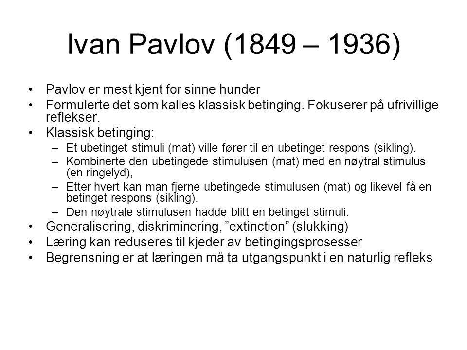 Ivan Pavlov (1849 – 1936) Pavlov er mest kjent for sinne hunder Formulerte det som kalles klassisk betinging. Fokuserer på ufrivillige reflekser. Klas