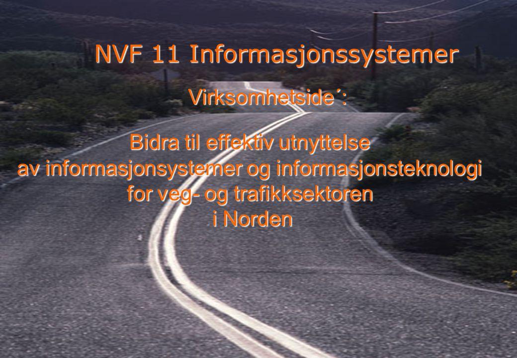 Rev 2003 Nordisk Vejteknisk Forbund NVF-11: Informationsteknologi 2 NVF 11 Informasjonssystemer Bidra til effektiv utnyttelse av informasjonsystemer og informasjonsteknologi for veg- og trafikksektoren i Norden i Norden Virksomhetside´: