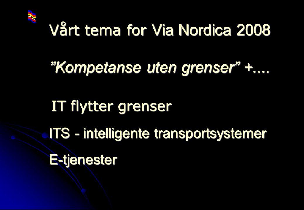 Rev 2003 Nordisk Vejteknisk Forbund NVF-11: Informationsteknologi 13 IT flytter grenser Vårt tema for Via Nordica 2008 Kompetanse uten grenser +....