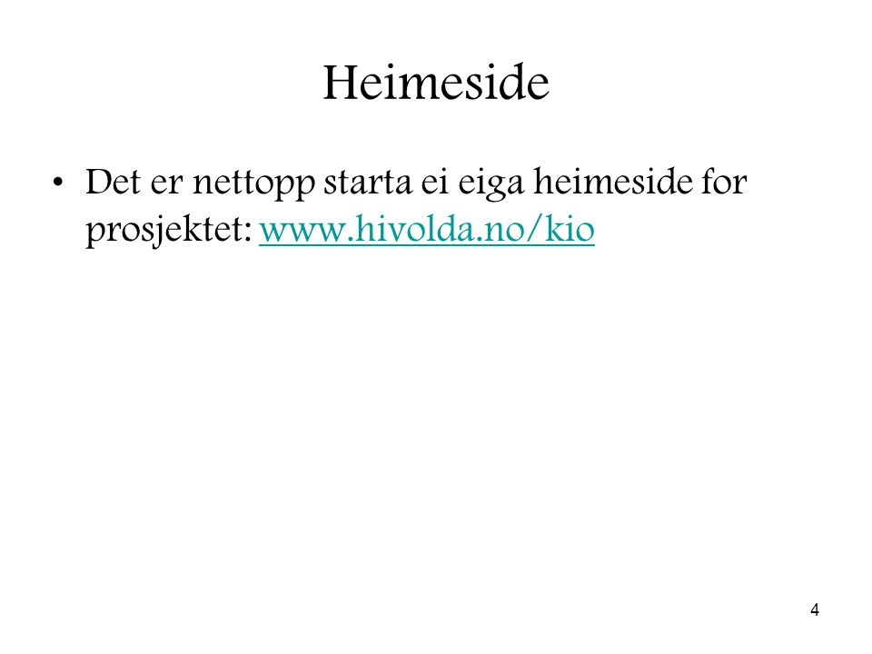4 Heimeside Det er nettopp starta ei eiga heimeside for prosjektet: www.hivolda.no/kiowww.hivolda.no/kio