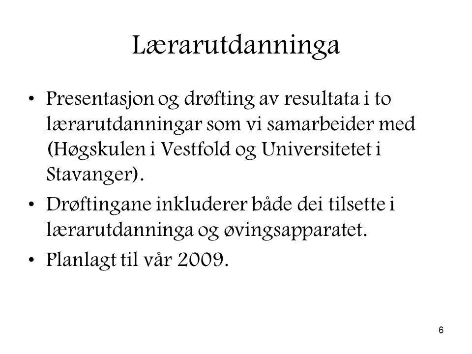 6 Lærarutdanninga Presentasjon og drøfting av resultata i to lærarutdanningar som vi samarbeider med (Høgskulen i Vestfold og Universitetet i Stavanger).