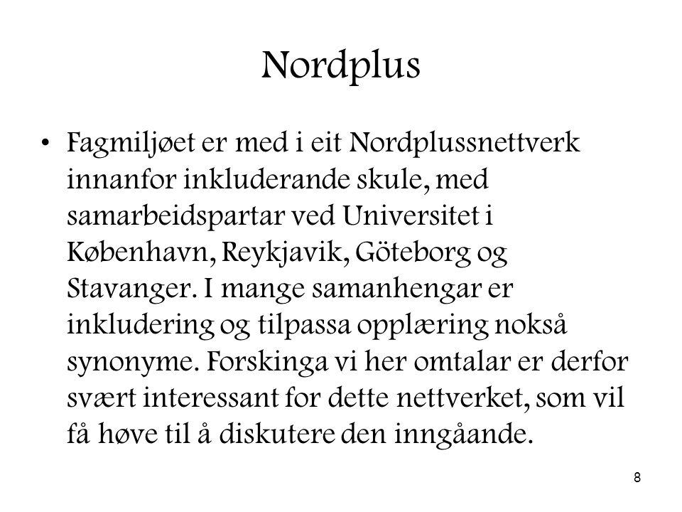 8 Nordplus Fagmiljøet er med i eit Nordplussnettverk innanfor inkluderande skule, med samarbeidspartar ved Universitet i København, Reykjavik, Göteborg og Stavanger.