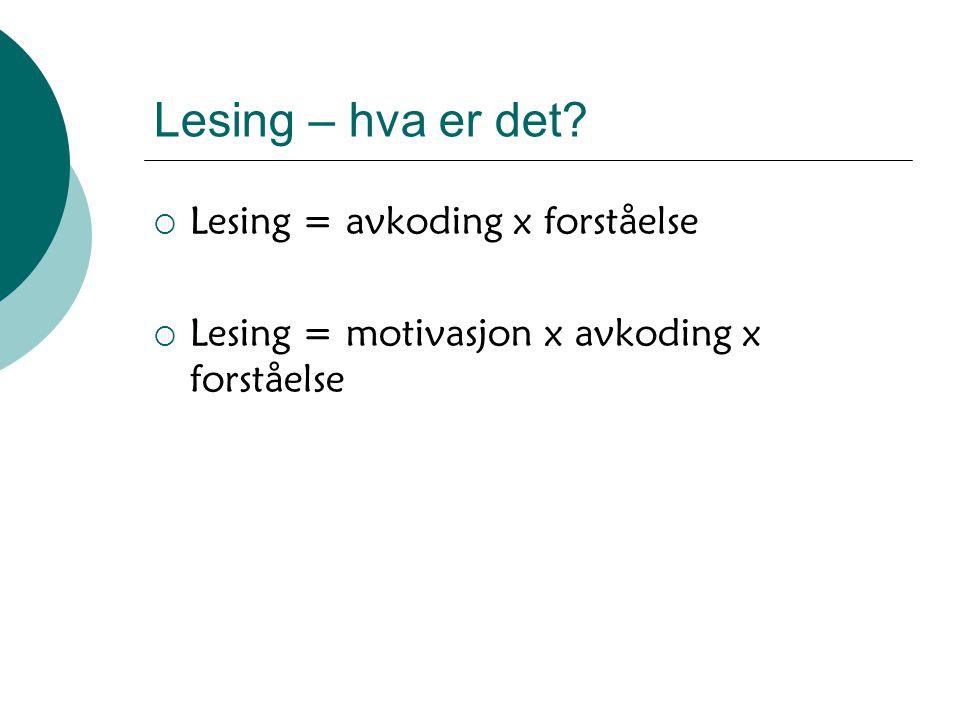 Lesing – hva er det?  Lesing = avkoding x forståelse  Lesing = motivasjon x avkoding x forståelse