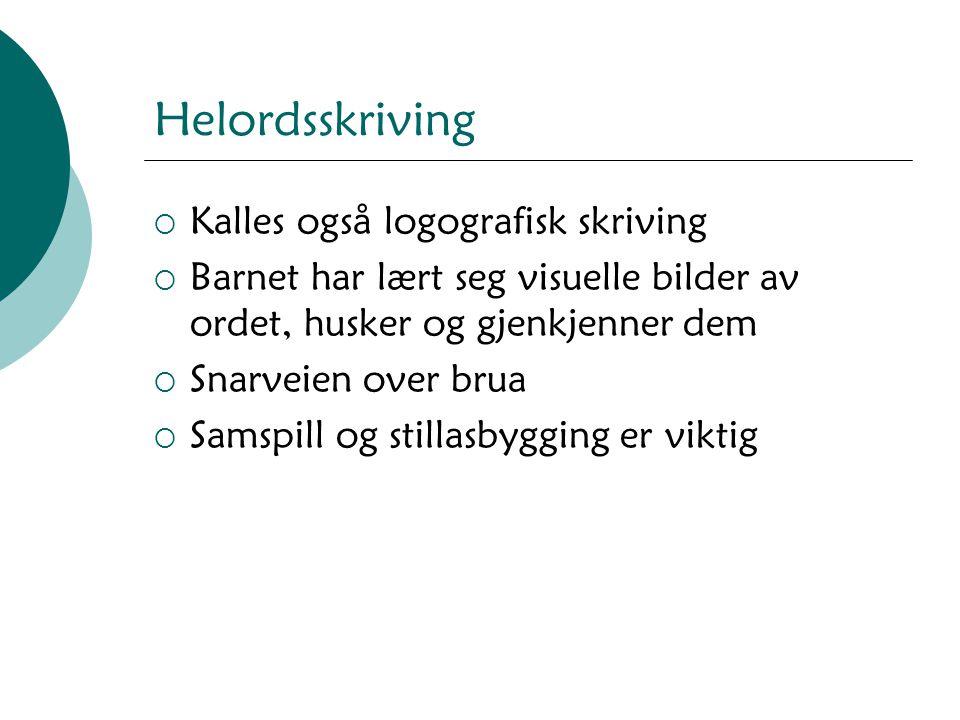 Helordsskriving  Kalles også logografisk skriving  Barnet har lært seg visuelle bilder av ordet, husker og gjenkjenner dem  Snarveien over brua  S