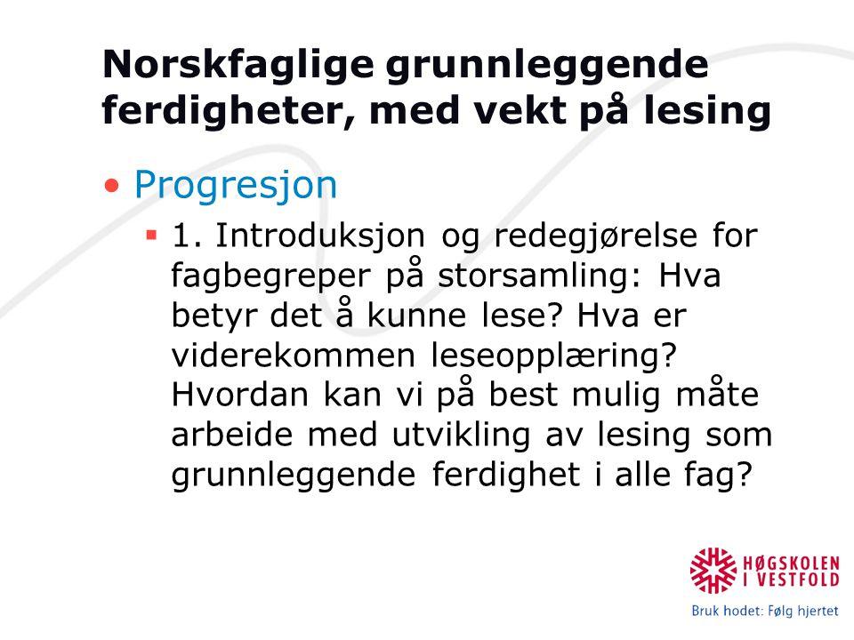 Norskfaglige grunnleggende ferdigheter, med vekt på lesing Progresjon  1.