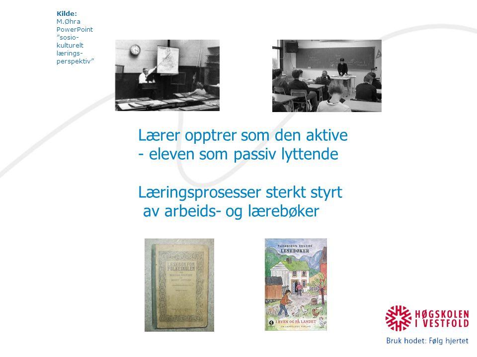Kilde: M.Øhra PowerPoint sosio- kulturelt lærings- perspektiv Lærer opptrer som den aktive - eleven som passiv lyttende Læringsprosesser sterkt styrt av arbeids- og lærebøker