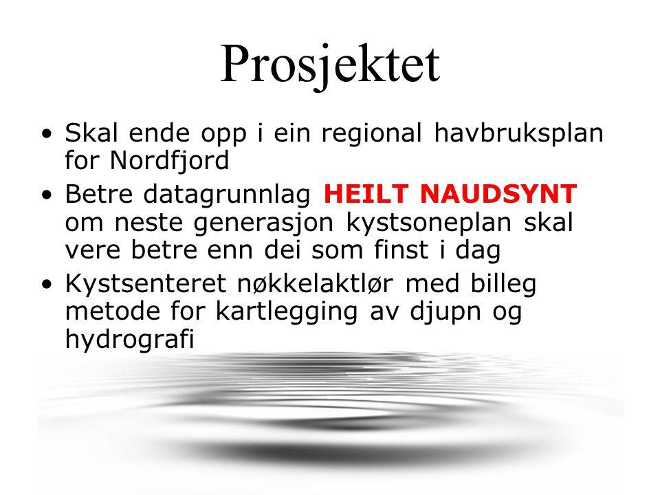 Prosjektet Skal ende opp i ein regional havbruksplan for Nordfjord Betre datagrunnlag HEILT NAUDSYNT om neste generasjon kystsoneplan skal vere betre enn dei som finst i dag Kystsenteret nøkkelaktlør med billeg metode for kartlegging av djupn og hydrografi
