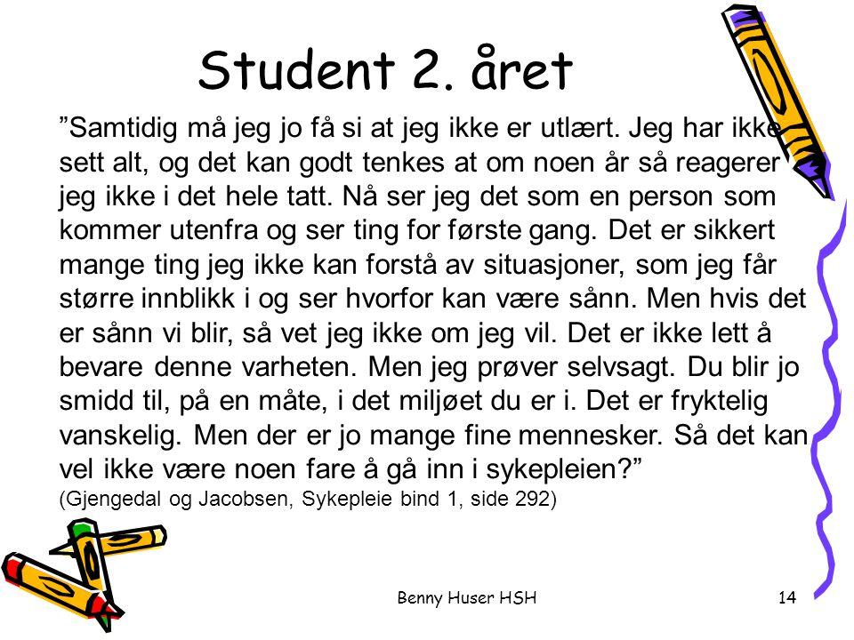 Benny Huser HSH14 Samtidig må jeg jo få si at jeg ikke er utlært.
