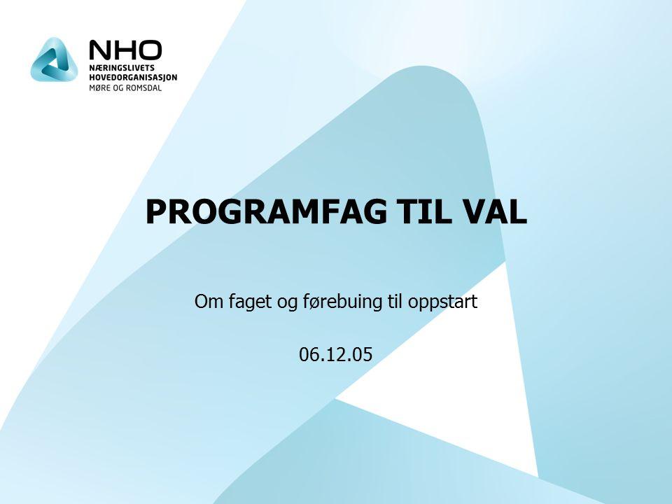PROGRAMFAG TIL VAL Om faget og førebuing til oppstart 06.12.05