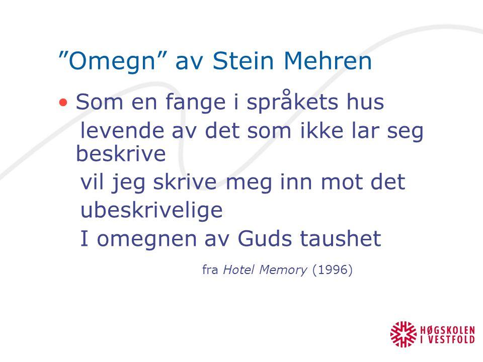 """""""Omegn"""" av Stein Mehren Som en fange i språkets hus levende av det som ikke lar seg beskrive vil jeg skrive meg inn mot det ubeskrivelige I omegnen av"""