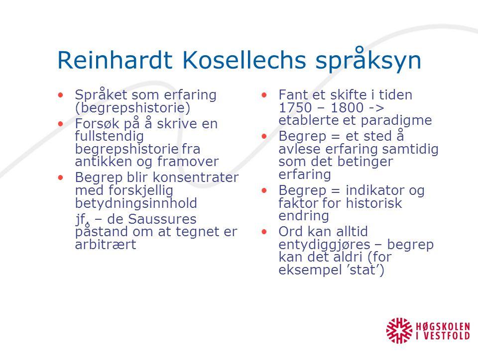 Reinhardt Kosellechs språksyn Språket som erfaring (begrepshistorie) Forsøk på å skrive en fullstendig begrepshistorie fra antikken og framover Begrep