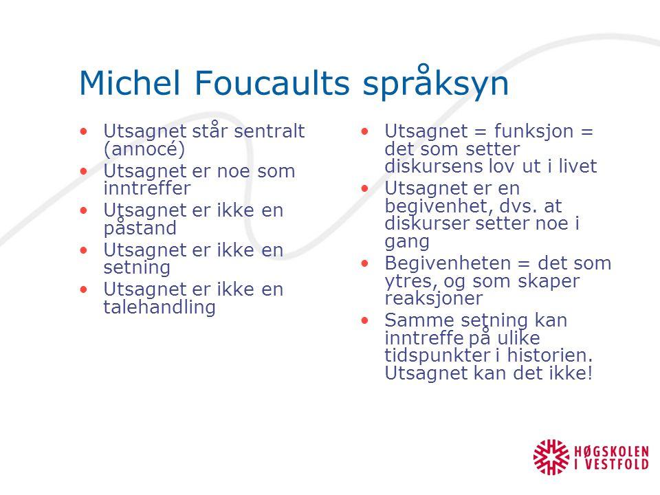 Michel Foucaults språksyn Utsagnet står sentralt (annocé) Utsagnet er noe som inntreffer Utsagnet er ikke en påstand Utsagnet er ikke en setning Utsag
