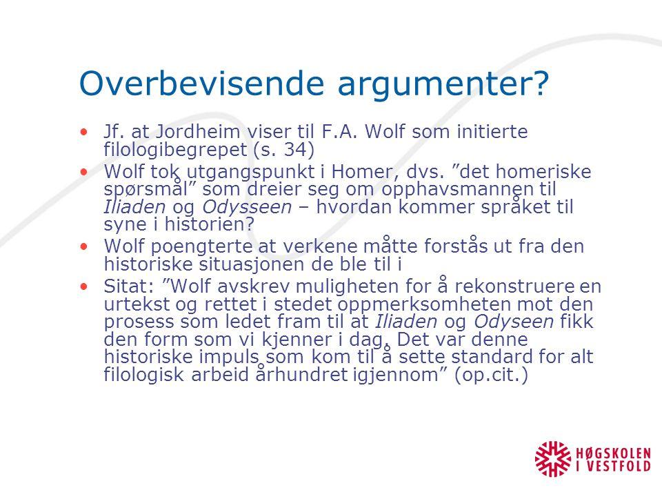"Overbevisende argumenter? Jf. at Jordheim viser til F.A. Wolf som initierte filologibegrepet (s. 34) Wolf tok utgangspunkt i Homer, dvs. ""det homerisk"