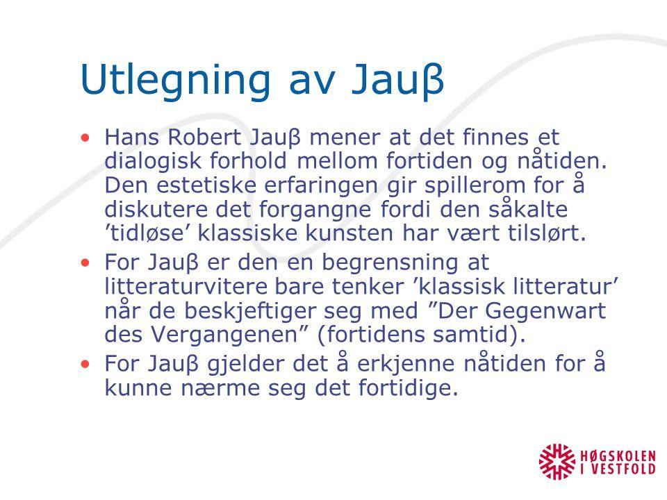 Utlegning av Jauβ Hans Robert Jauβ mener at det finnes et dialogisk forhold mellom fortiden og nåtiden. Den estetiske erfaringen gir spillerom for å d