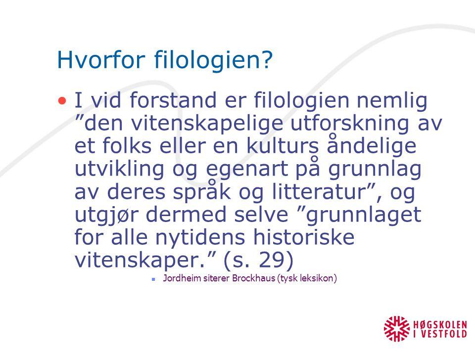 Flere grunner til å velge filologien Filologien er opptatt av språk, ikke bare tekst Filologien tar med den kulturelle, politiske og religiøse identiteten nedfelt i språket Filologien er opptatt av historien Jf.