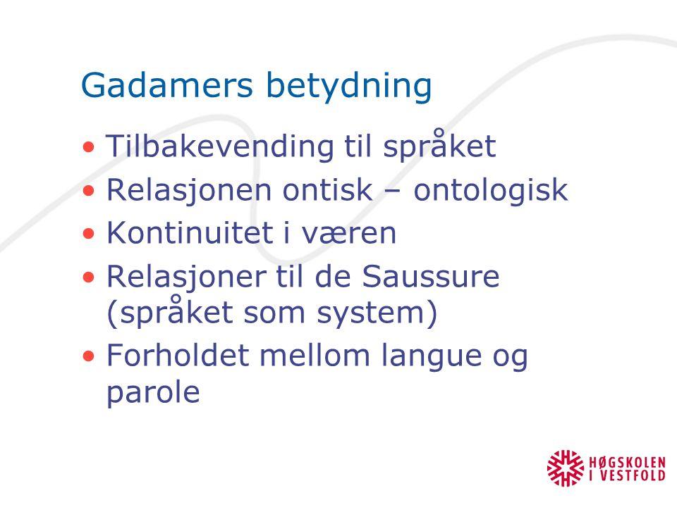 Gadamers betydning Tilbakevending til språket Relasjonen ontisk – ontologisk Kontinuitet i væren Relasjoner til de Saussure (språket som system) Forho