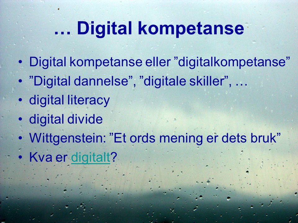 … Digital kompetanse Digital kompetanse eller digitalkompetanse Digital dannelse , digitale skiller , … digital literacy digital divide Wittgenstein: Et ords mening er dets bruk Kva er digitalt digitalt
