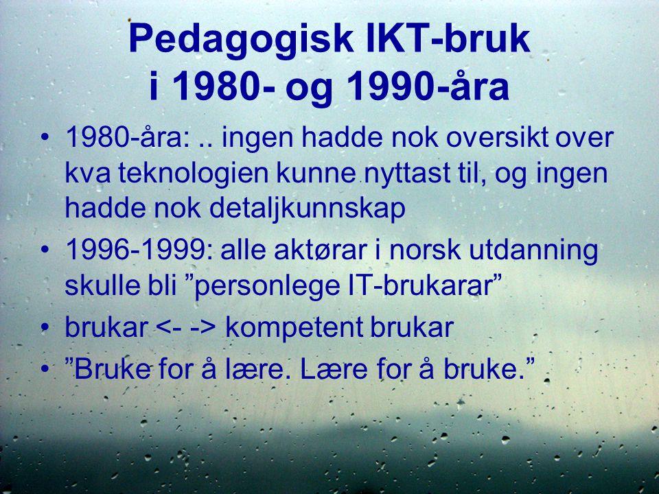 Pedagogisk IKT-bruk i 1980- og 1990-åra 1980-åra:..