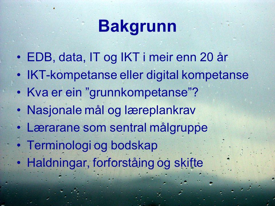 Bakgrunn EDB, data, IT og IKT i meir enn 20 år IKT-kompetanse eller digital kompetanse Kva er ein grunnkompetanse .