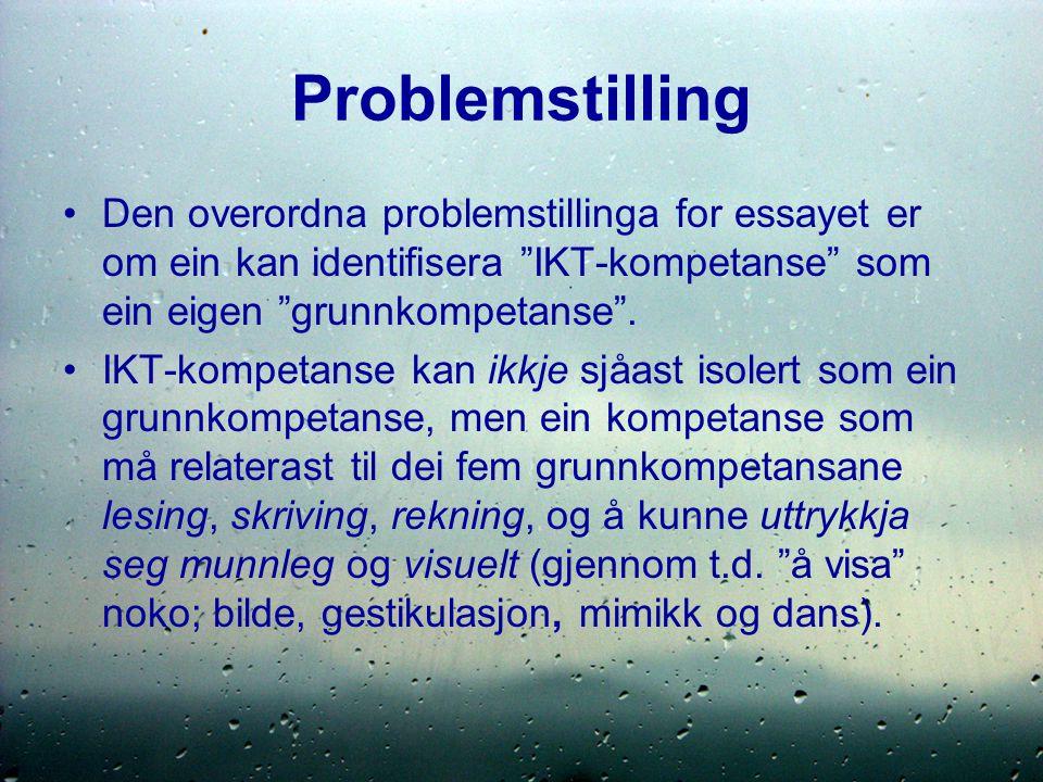 Problemstilling Den overordna problemstillinga for essayet er om ein kan identifisera IKT-kompetanse som ein eigen grunnkompetanse .