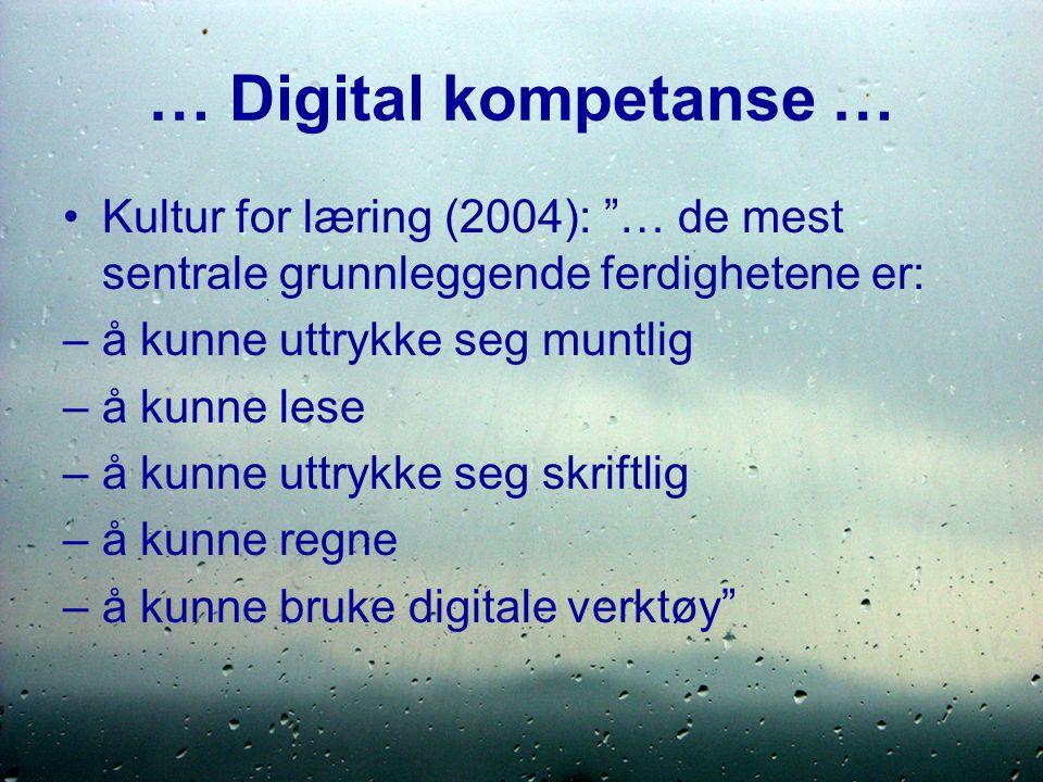 … Digital kompetanse … Kultur for læring (2004): … de mest sentrale grunnleggende ferdighetene er: –å kunne uttrykke seg muntlig –å kunne lese –å kunne uttrykke seg skriftlig –å kunne regne –å kunne bruke digitale verktøy