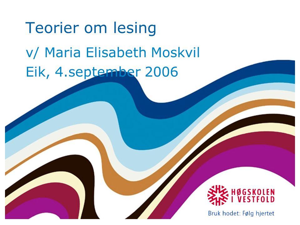 Teorier om lesing v/ Maria Elisabeth Moskvil Eik, 4.september 2006