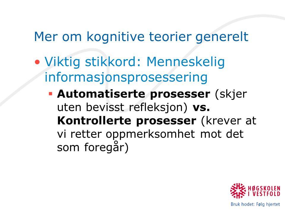 Mer om kognitive teorier generelt Viktig stikkord: Menneskelig informasjonsprosessering  Automatiserte prosesser (skjer uten bevisst refleksjon) vs.