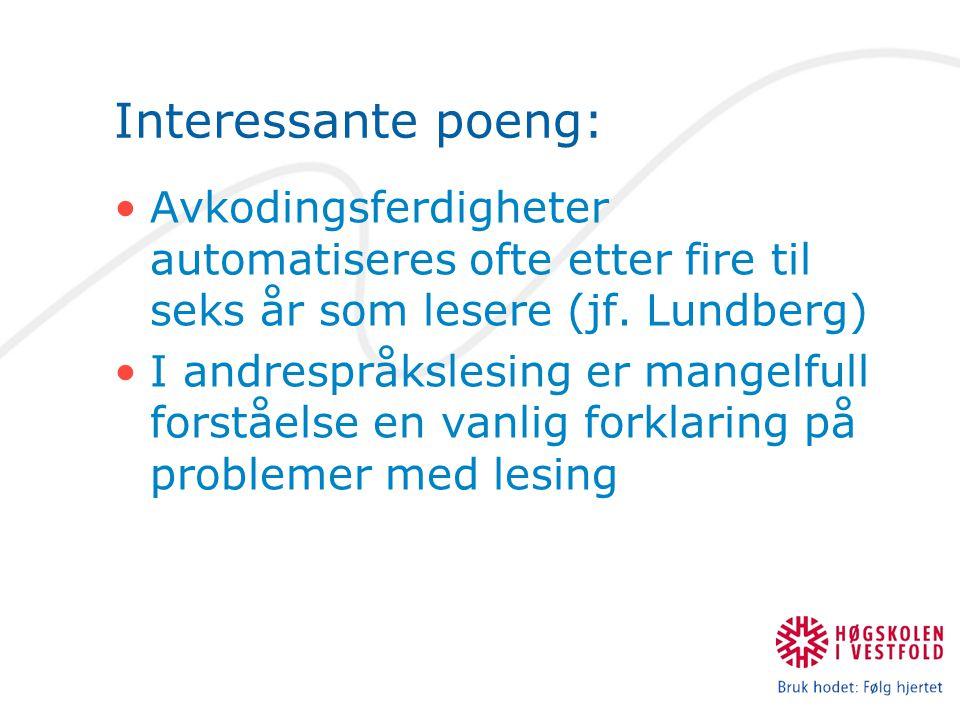 Interessante poeng: Avkodingsferdigheter automatiseres ofte etter fire til seks år som lesere (jf. Lundberg) I andrespråkslesing er mangelfull forståe